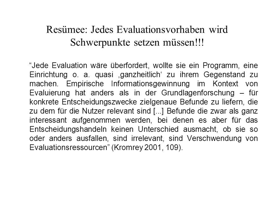 Resümee: Jedes Evaluationsvorhaben wird Schwerpunkte setzen müssen!!!