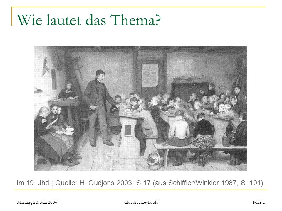 Wie lautet das Thema Im 19. Jhd.; Quelle: H. Gudjons 2003, S.17 (aus Schiffler/Winkler 1987, S. 101)