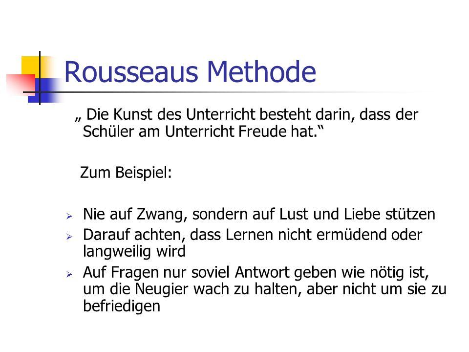"""Rousseaus Methode """" Die Kunst des Unterricht besteht darin, dass der Schüler am Unterricht Freude hat."""