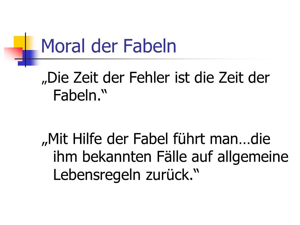 """Moral der Fabeln """"Die Zeit der Fehler ist die Zeit der Fabeln."""