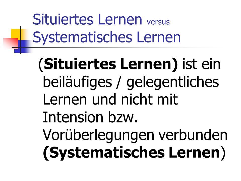 Situiertes Lernen versus Systematisches Lernen