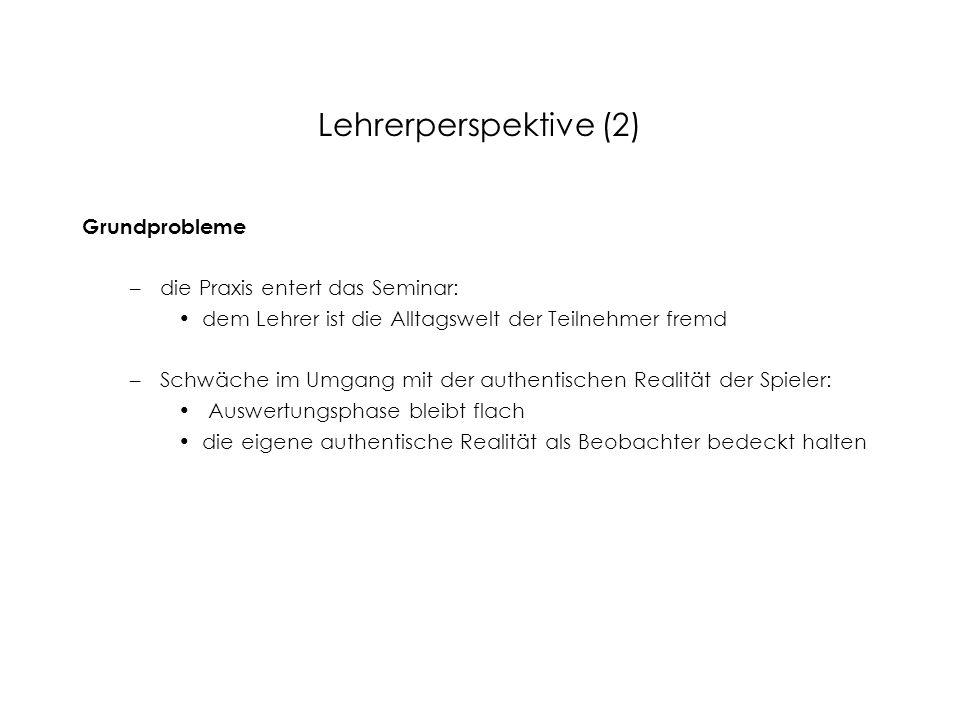 Lehrerperspektive (2) Grundprobleme die Praxis entert das Seminar: