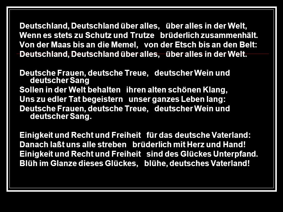 Deutschland, Deutschland über alles, über alles in der Welt,