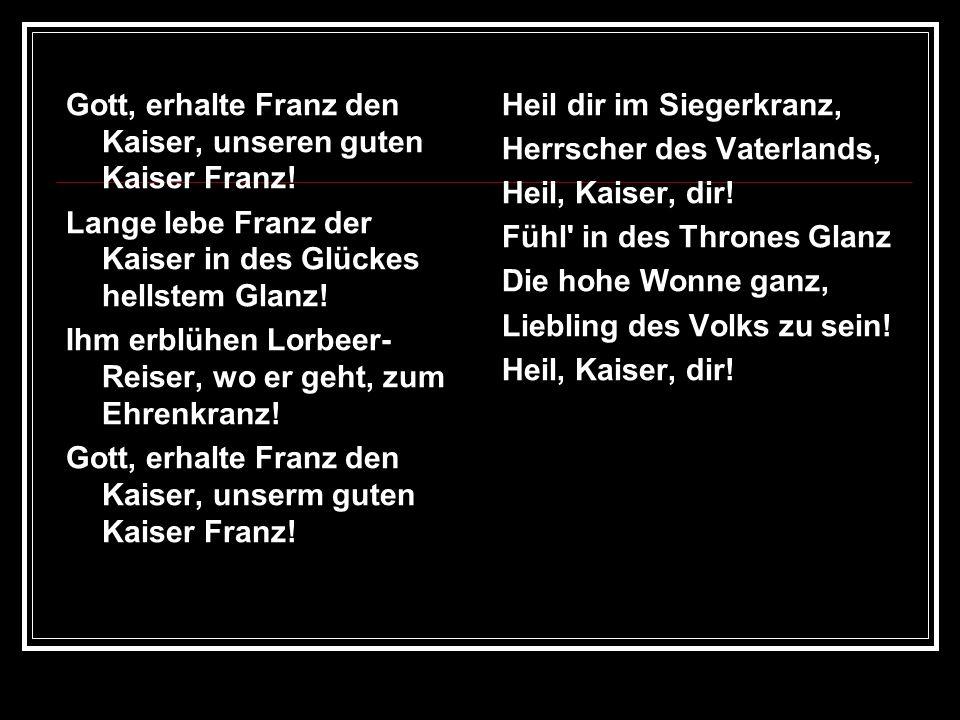 Gott, erhalte Franz den Kaiser, unseren guten Kaiser Franz!