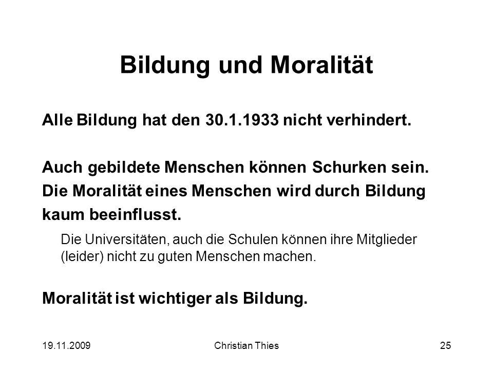 Bildung und Moralität Alle Bildung hat den 30.1.1933 nicht verhindert.
