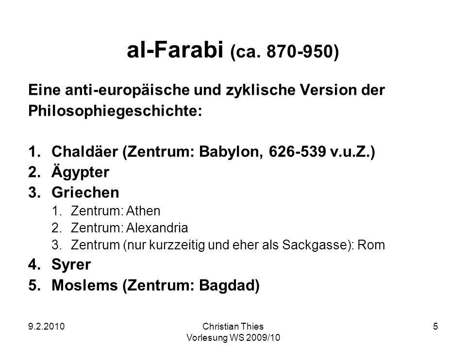 al-Farabi (ca. 870-950)Eine anti-europäische und zyklische Version der. Philosophiegeschichte: Chaldäer (Zentrum: Babylon, 626-539 v.u.Z.)