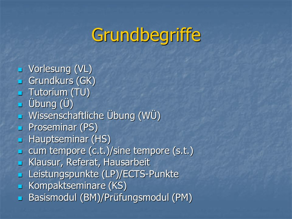 Grundbegriffe Vorlesung (VL) Grundkurs (GK) Tutorium (TU) Übung (Ü)