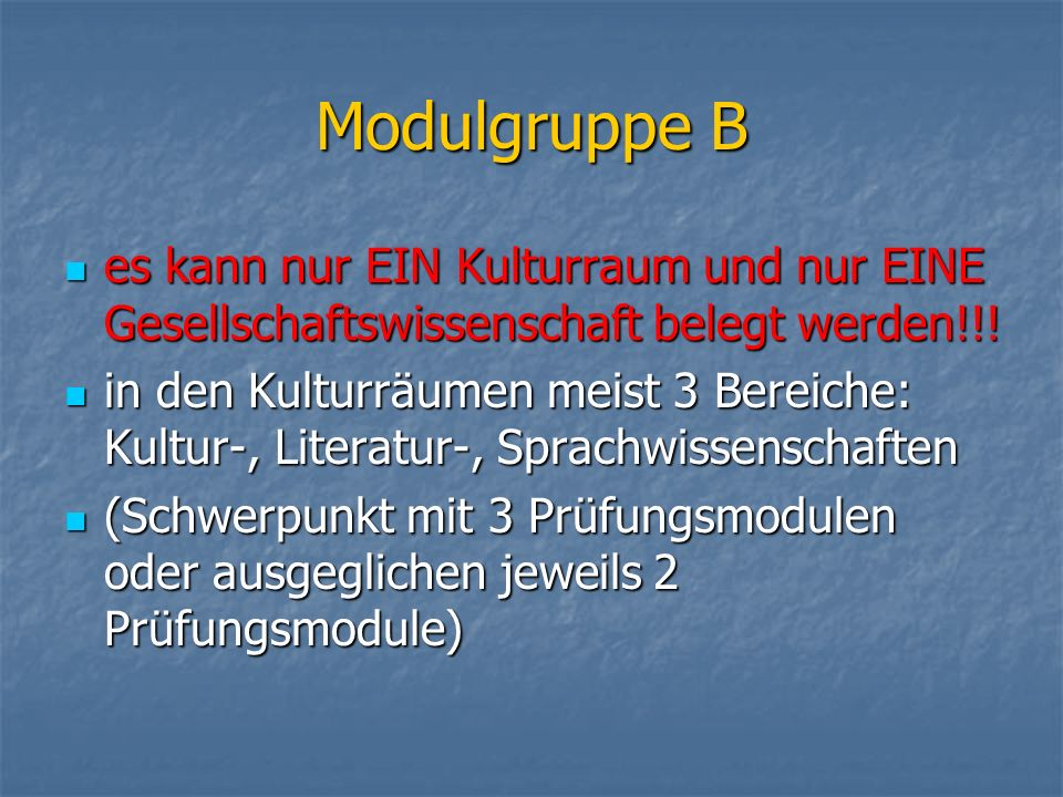 Modulgruppe B es kann nur EIN Kulturraum und nur EINE Gesellschaftswissenschaft belegt werden!!!
