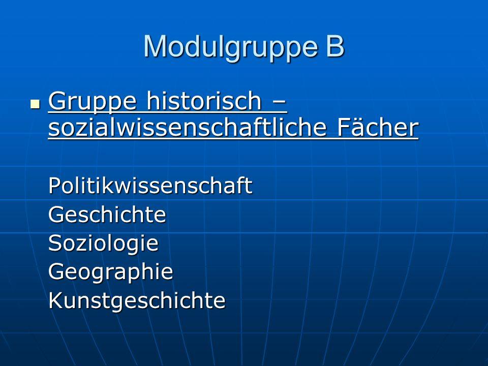 Modulgruppe B Gruppe historisch – sozialwissenschaftliche Fächer