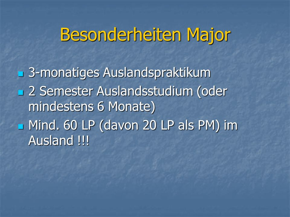 Besonderheiten Major 3-monatiges Auslandspraktikum