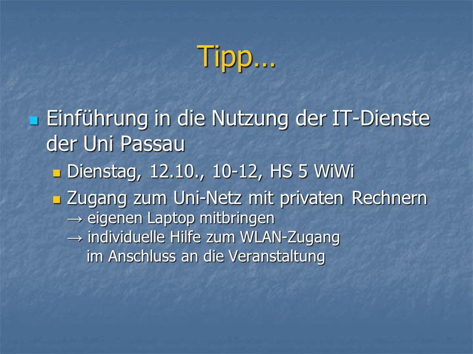Tipp… Einführung in die Nutzung der IT-Dienste der Uni Passau