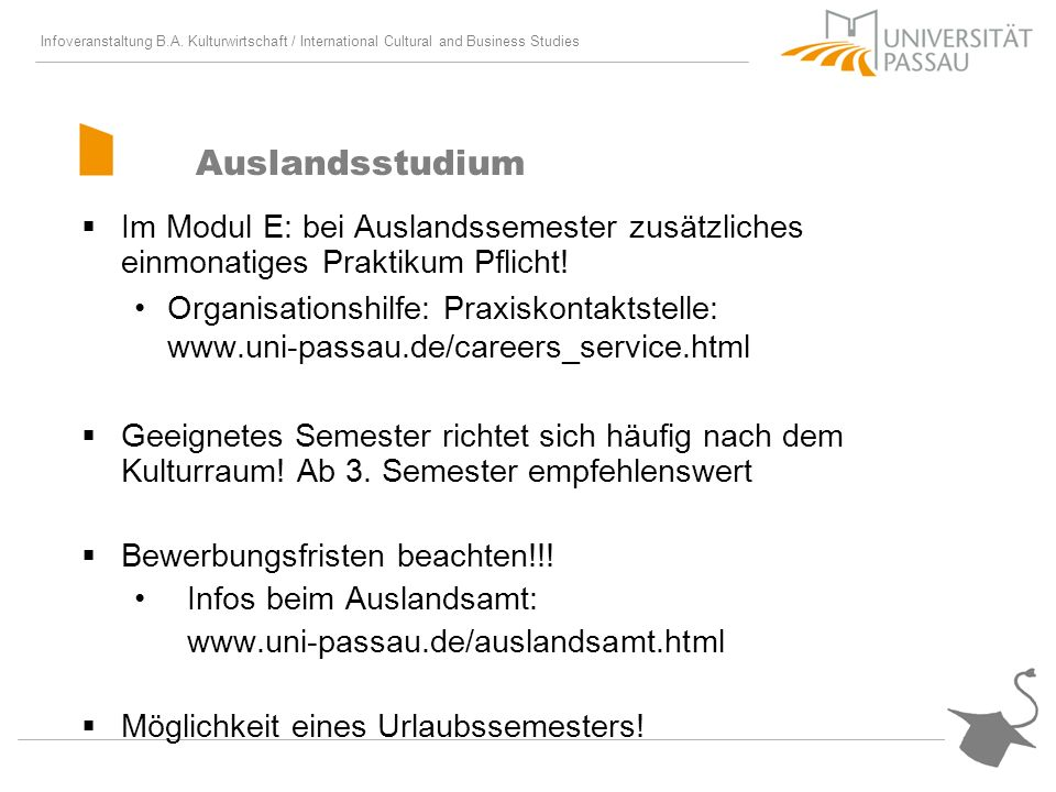 AuslandsstudiumIm Modul E: bei Auslandssemester zusätzliches einmonatiges Praktikum Pflicht!