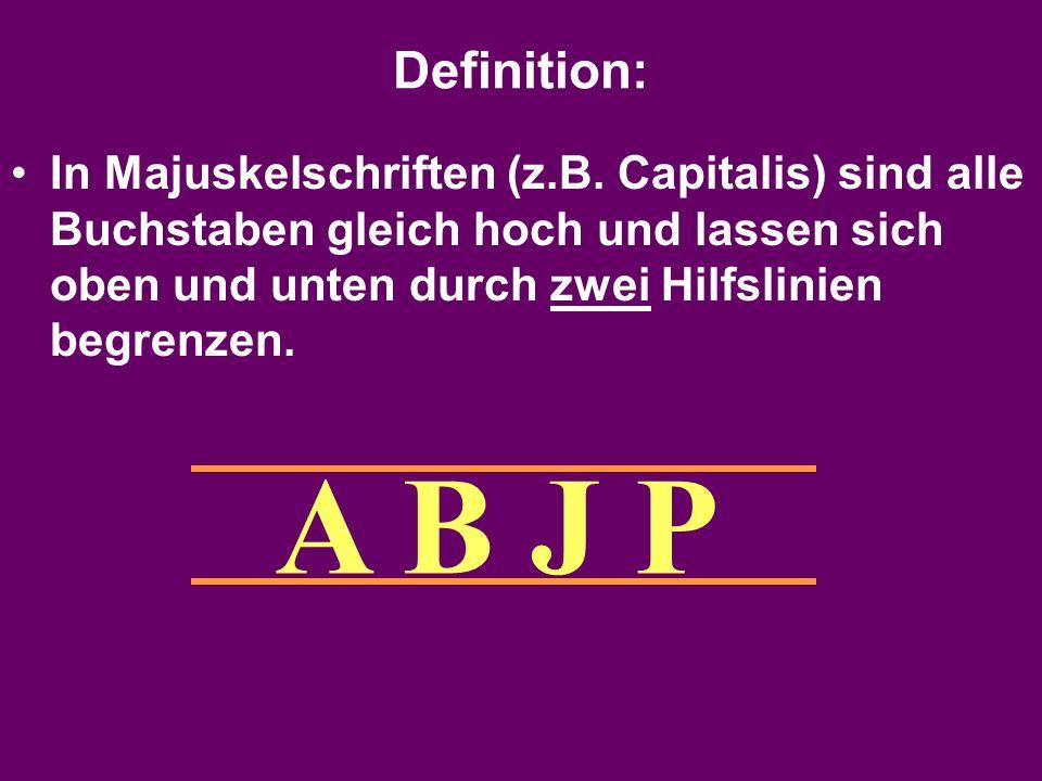 Definition: In Majuskelschriften (z.B. Capitalis) sind alle Buchstaben gleich hoch und lassen sich oben und unten durch zwei Hilfslinien begrenzen.