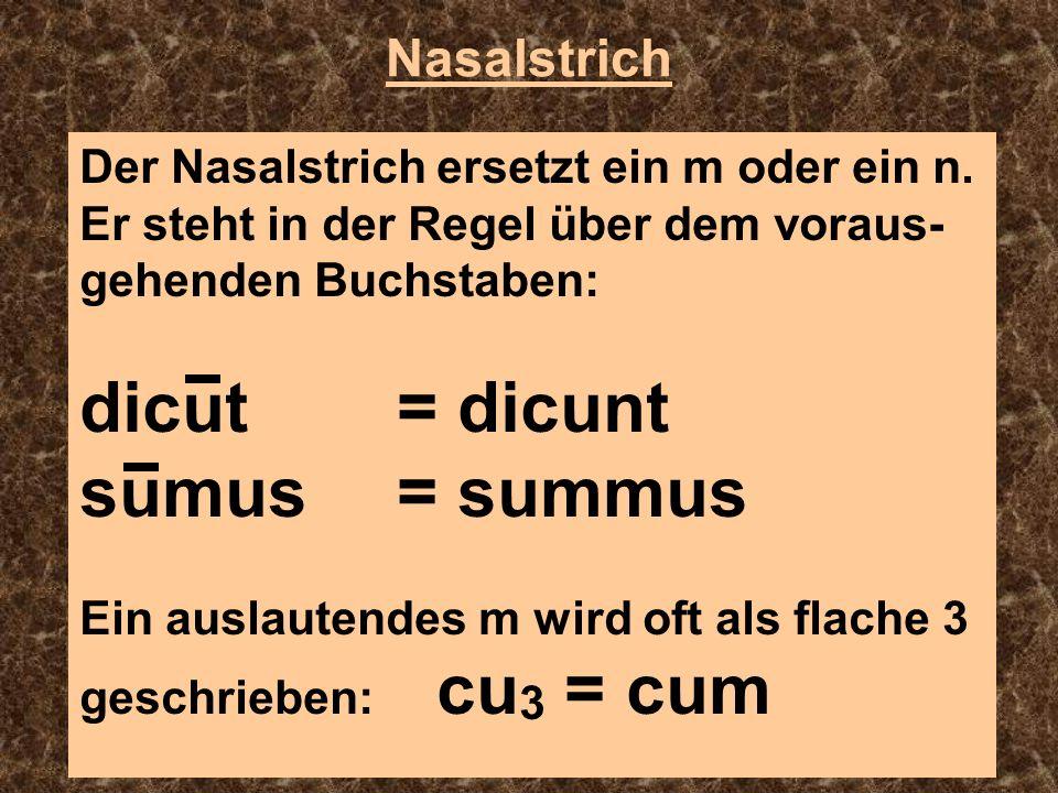 dicut = dicunt sumus = summus Nasalstrich