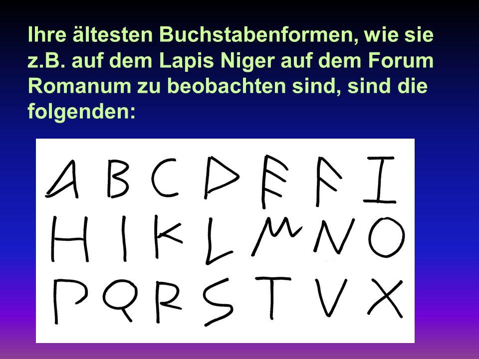 Ihre ältesten Buchstabenformen, wie sie z. B