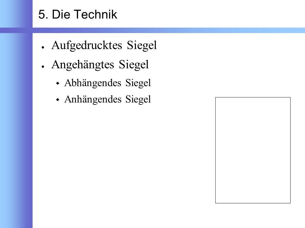 5. Die Technik Aufgedrucktes Siegel Angehängtes Siegel