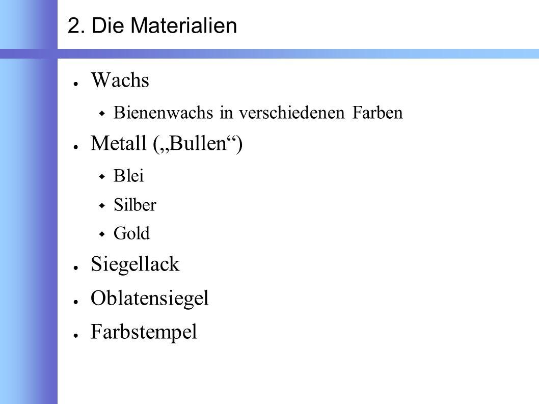 "2. Die Materialien Wachs Metall (""Bullen ) Siegellack Oblatensiegel"