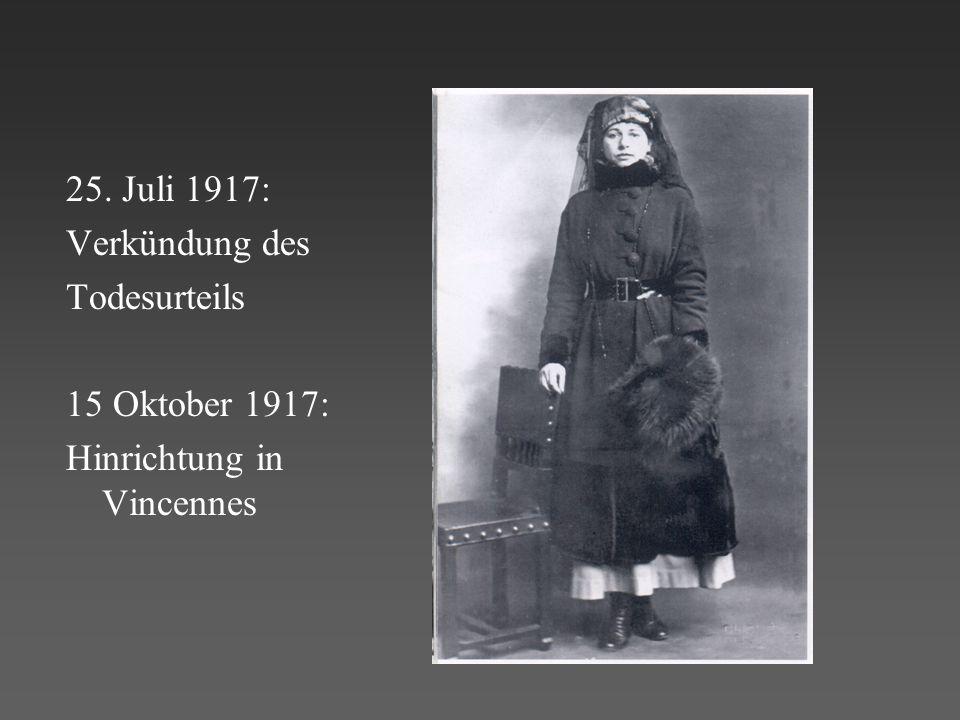 25. Juli 1917: Verkündung des Todesurteils 15 Oktober 1917: Hinrichtung in Vincennes