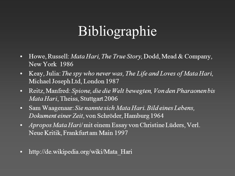 Bibliographie Howe, Russell: Mata Hari, The True Story, Dodd, Mead & Company, New York 1986.