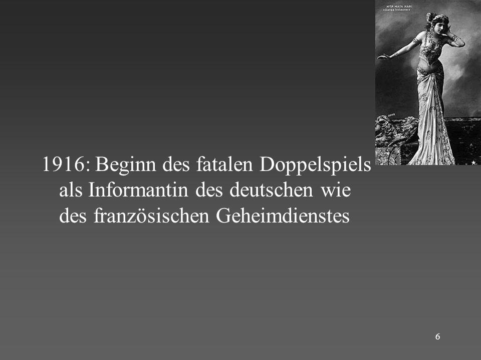 1916: Beginn des fatalen Doppelspiels als Informantin des deutschen wie des französischen Geheimdienstes