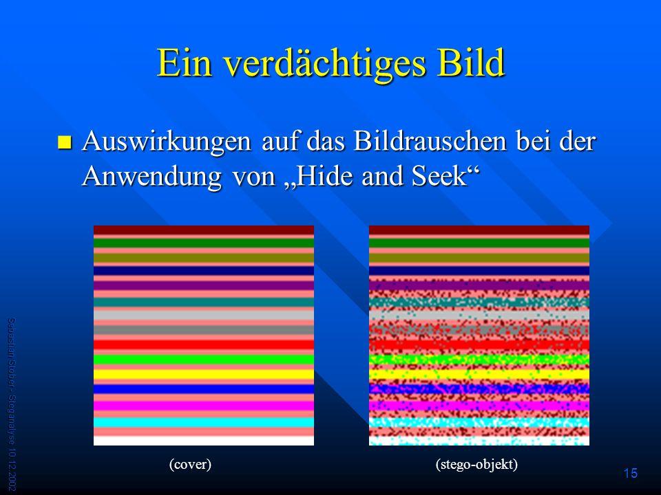 """Ein verdächtiges Bild Auswirkungen auf das Bildrauschen bei der Anwendung von """"Hide and Seek Sebastian Stober - Steganalyse 10.12.2002."""