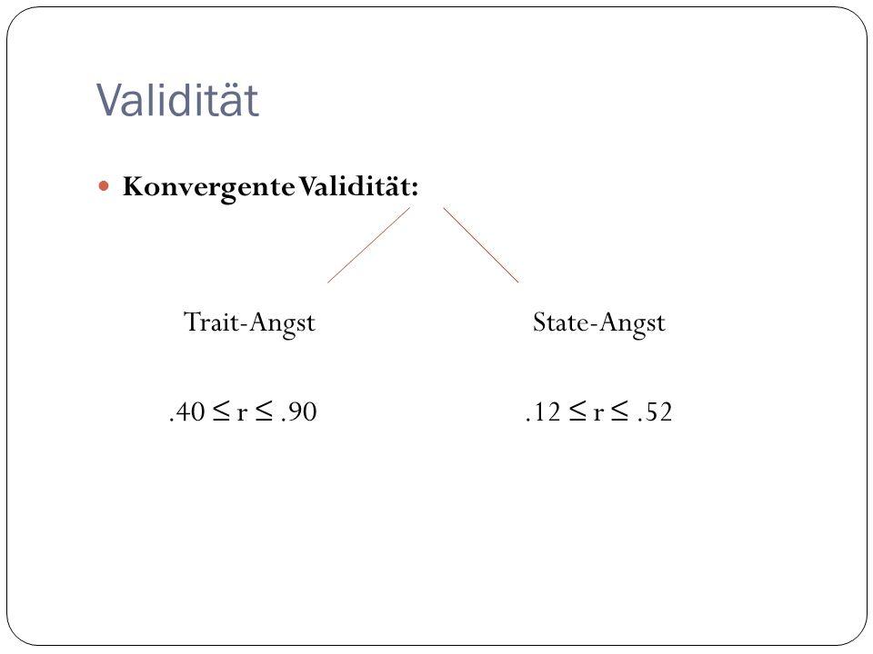 Validität Konvergente Validität: Trait-Angst State-Angst