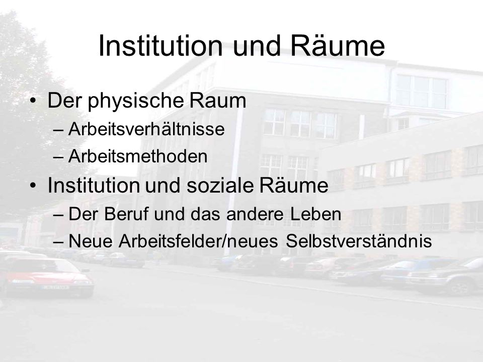 Institution und Räume Der physische Raum Institution und soziale Räume