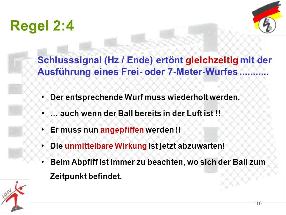 Regel 2:4 Schlusssignal (Hz / Ende) ertönt gleichzeitig mit der Ausführung eines Frei- oder 7-Meter-Wurfes ...........