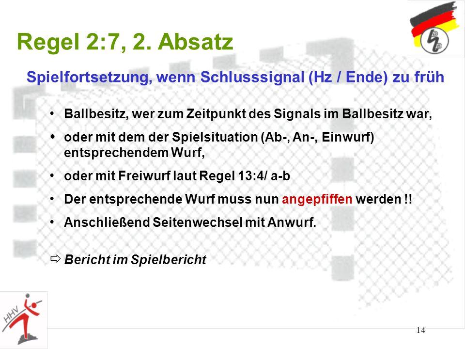 Regel 2:7, 2. Absatz Spielfortsetzung, wenn Schlusssignal (Hz / Ende) zu früh. Ballbesitz, wer zum Zeitpunkt des Signals im Ballbesitz war,