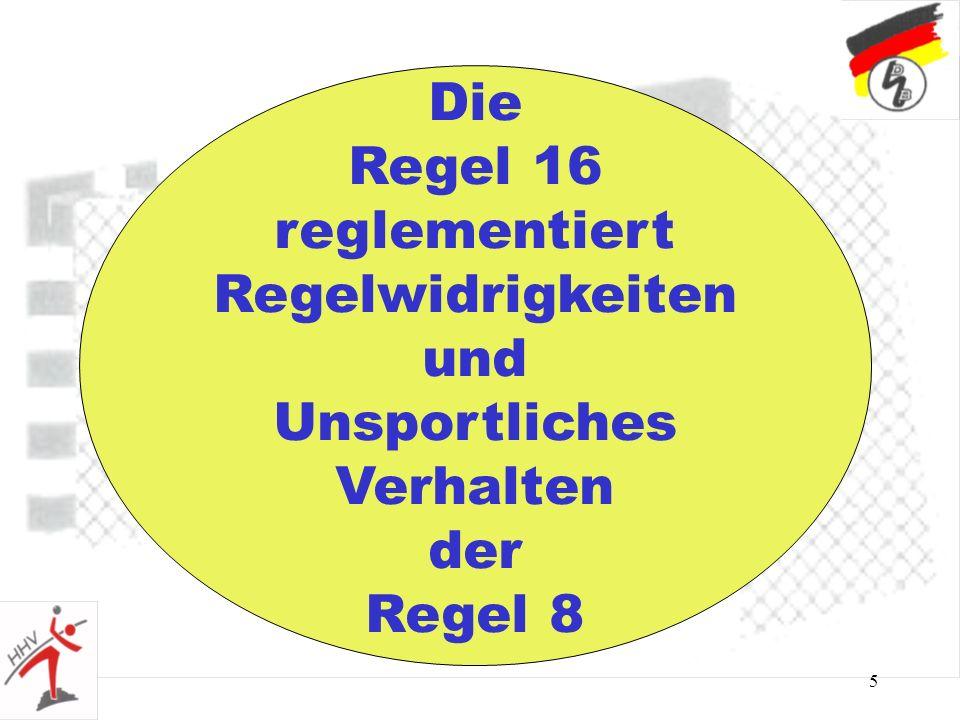 Die Regel 16 reglementiert Regelwidrigkeiten und Unsportliches Verhalten der Regel 8