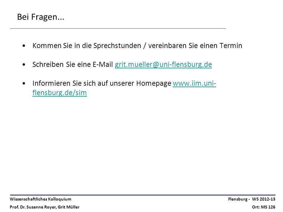 Bei Fragen... Kommen Sie in die Sprechstunden / vereinbaren Sie einen Termin. Schreiben Sie eine E-Mail grit.mueller@uni-flensburg.de.