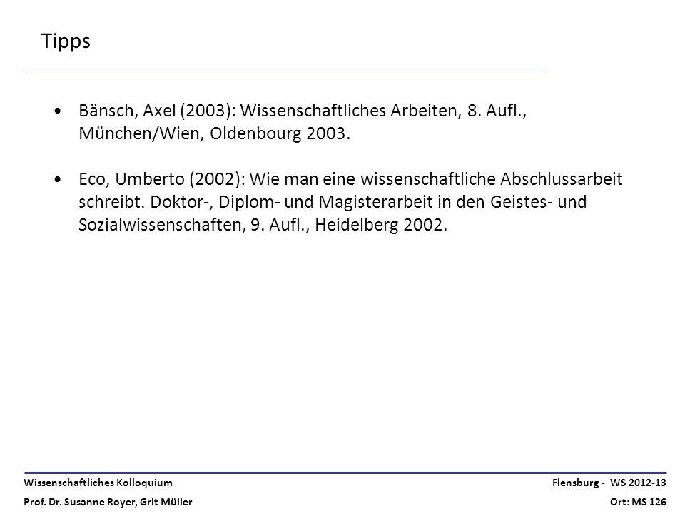 Tipps Bänsch, Axel (2003): Wissenschaftliches Arbeiten, 8. Aufl., München/Wien, Oldenbourg 2003.