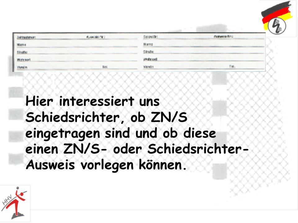 Hier interessiert uns Schiedsrichter, ob ZN/S eingetragen sind und ob diese einen ZN/S- oder Schiedsrichter-Ausweis vorlegen können.