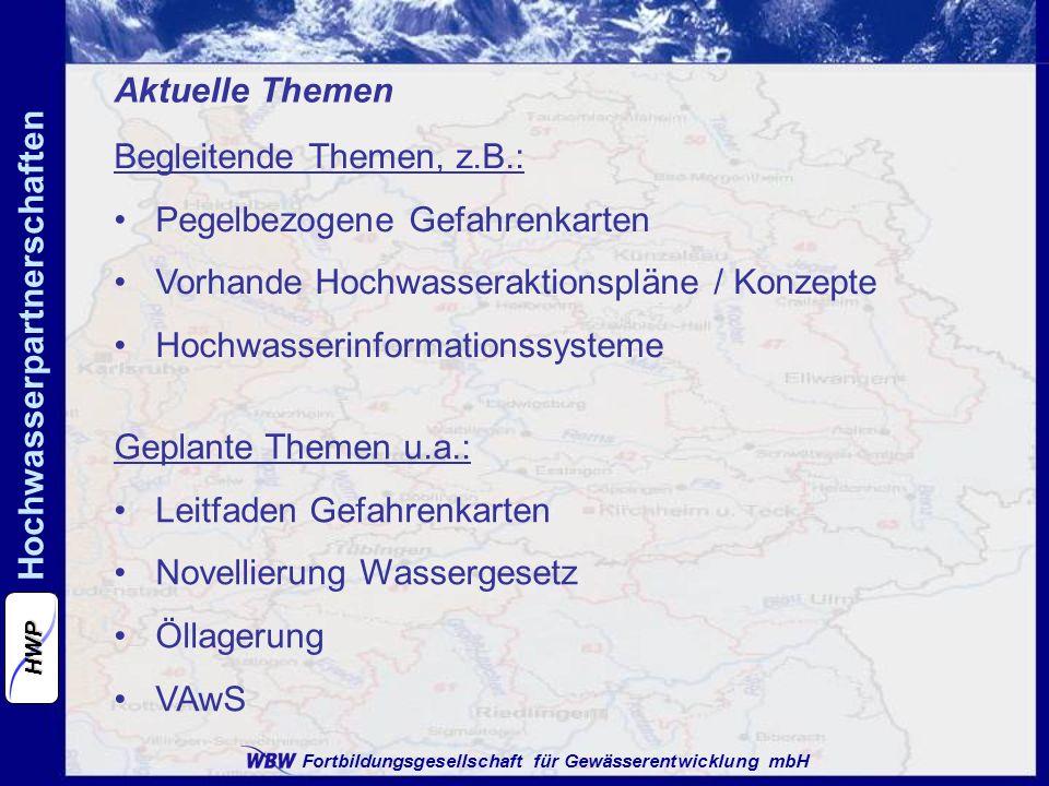 Aktuelle Themen Begleitende Themen, z.B.: Pegelbezogene Gefahrenkarten. Vorhande Hochwasseraktionspläne / Konzepte.