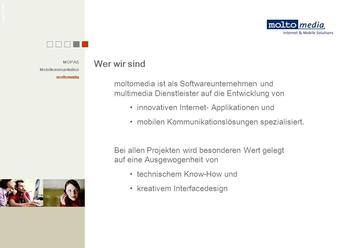 MOPAS Mobilkommunikation. moltomedia. Wer wir sind. moltomedia ist als Softwareunternehmen und multimedia Dienstleister auf die Entwicklung von.