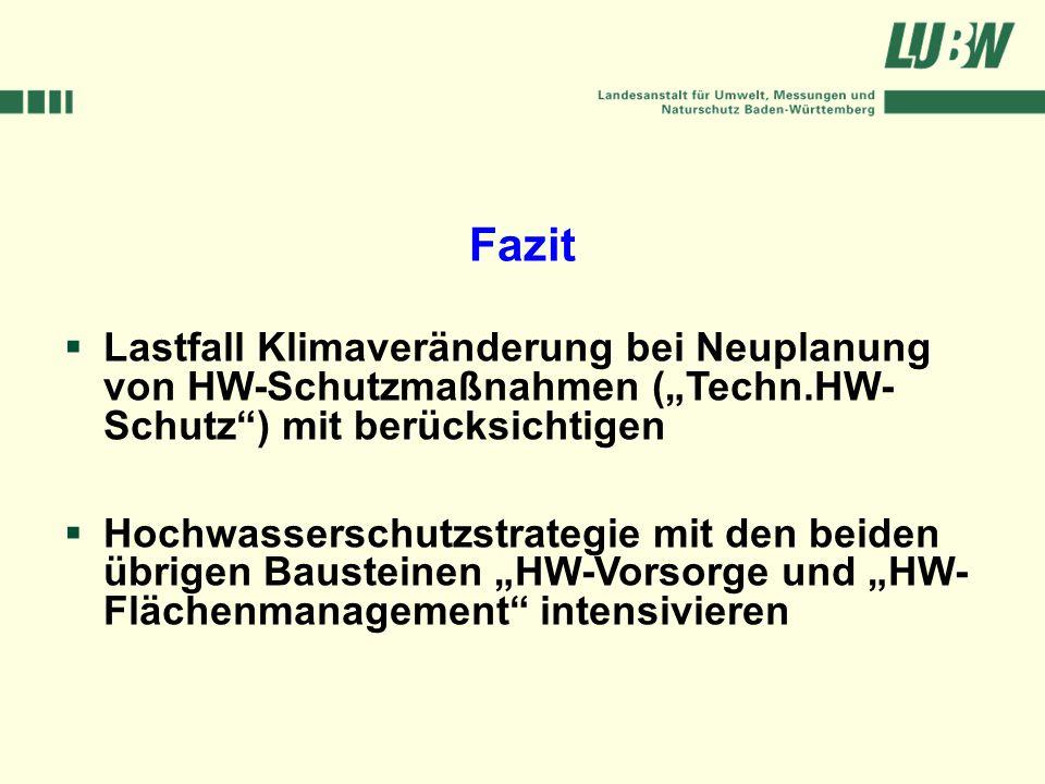 """FazitLastfall Klimaveränderung bei Neuplanung von HW-Schutzmaßnahmen (""""Techn.HW-Schutz ) mit berücksichtigen."""