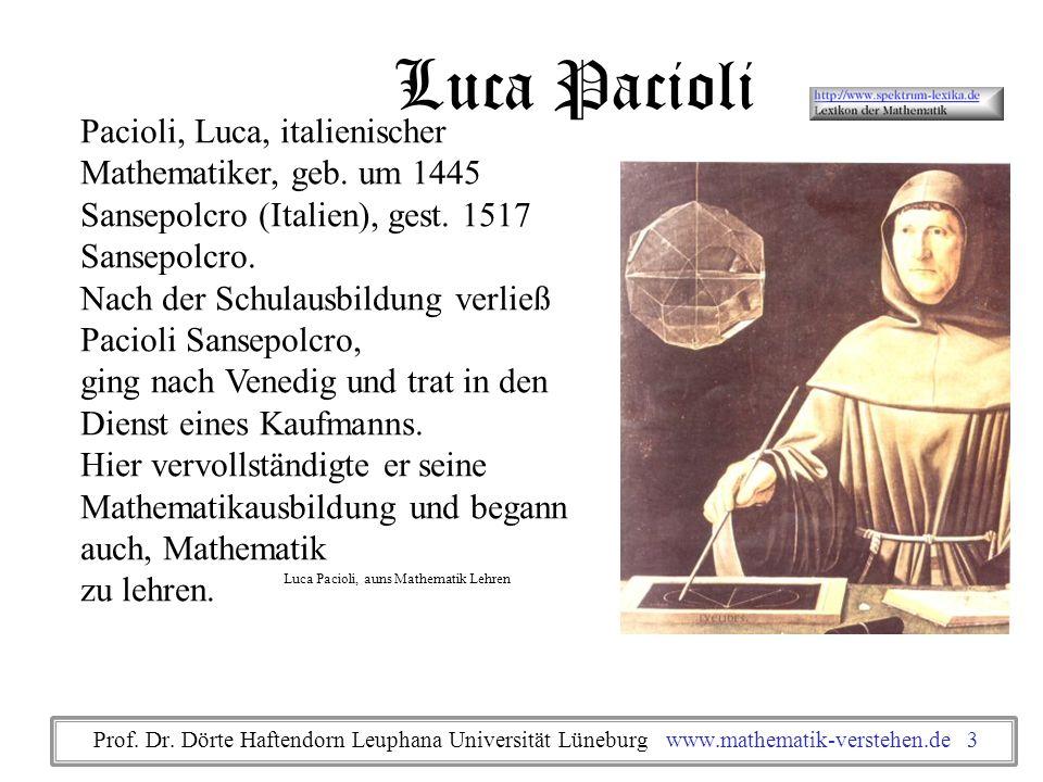 Luca Pacioli Pacioli, Luca, italienischer Mathematiker, geb. um 1445 Sansepolcro (Italien), gest. 1517 Sansepolcro.