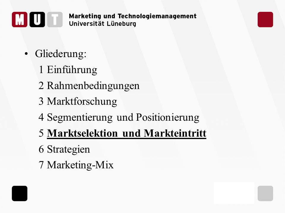 Gliederung: 1 Einführung. 2 Rahmenbedingungen. 3 Marktforschung. 4 Segmentierung und Positionierung.