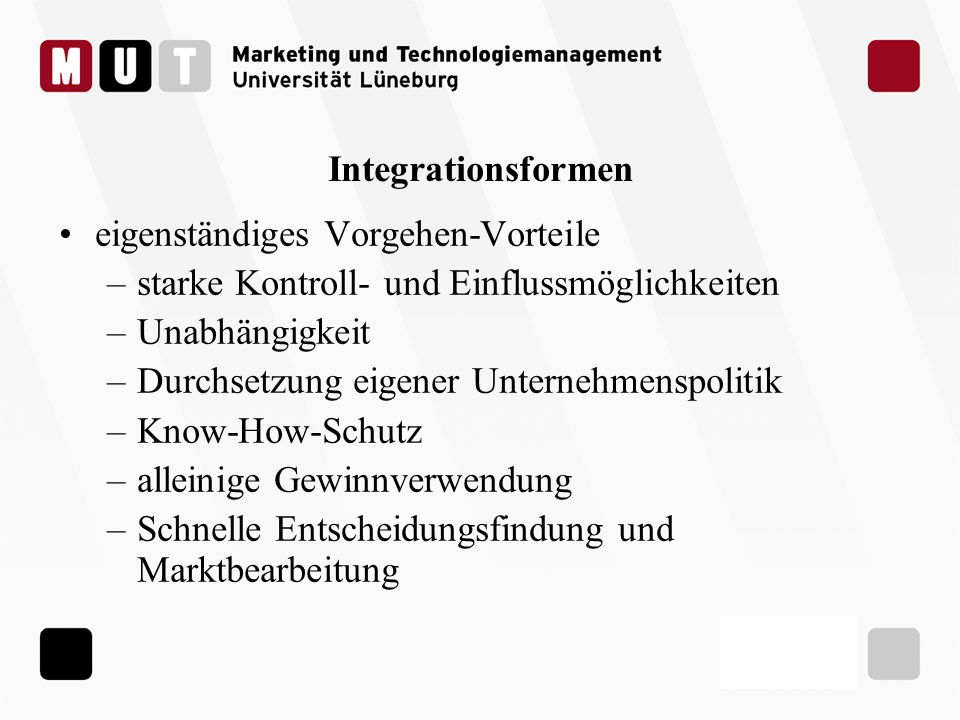 Integrationsformeneigenständiges Vorgehen-Vorteile. starke Kontroll- und Einflussmöglichkeiten. Unabhängigkeit.