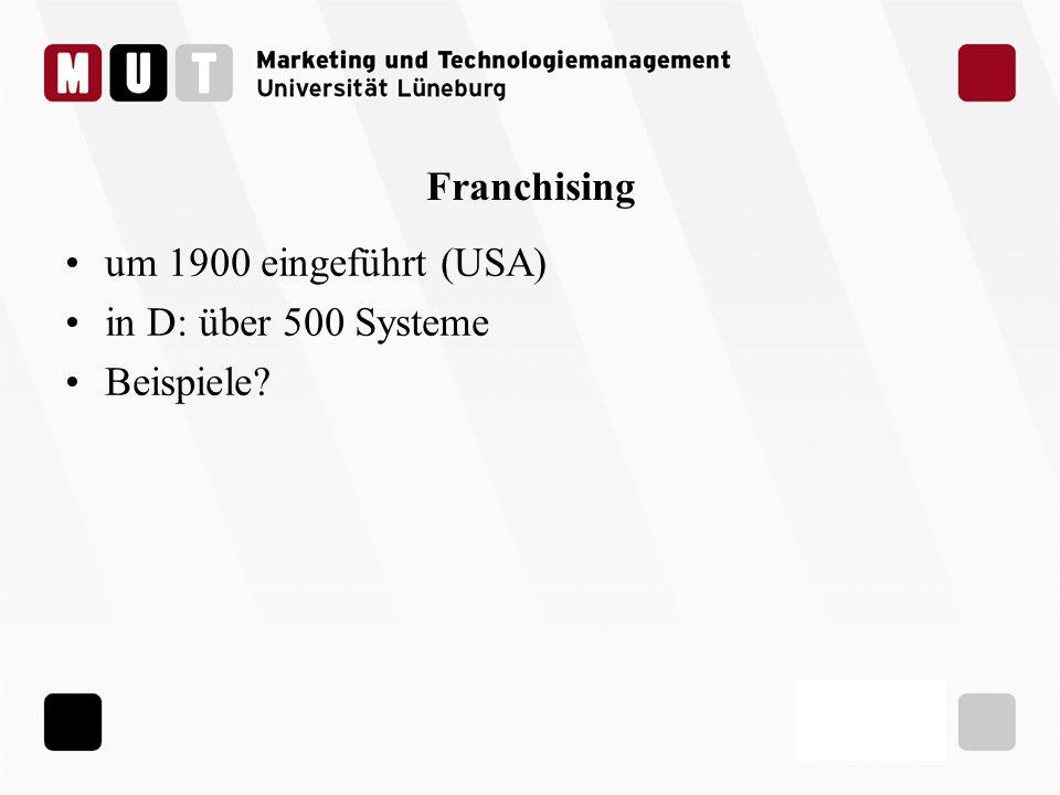 Franchising um 1900 eingeführt (USA) in D: über 500 Systeme Beispiele