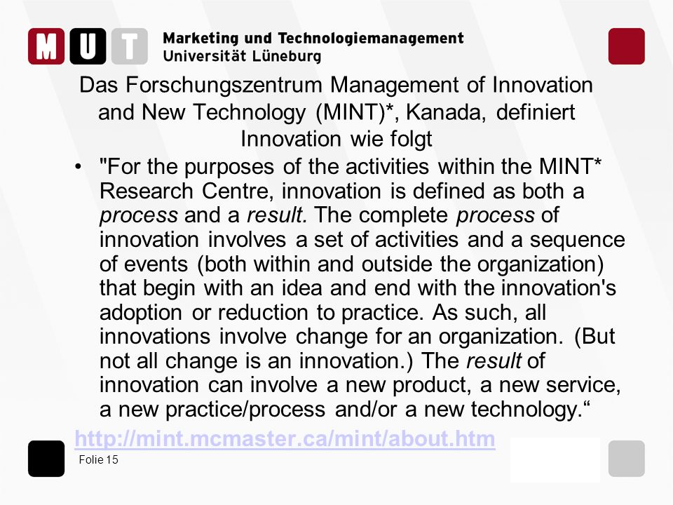 Das Forschungszentrum Management of Innovation and New Technology (MINT)*, Kanada, definiert Innovation wie folgt