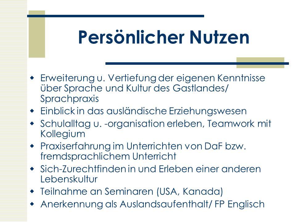 Persönlicher NutzenErweiterung u. Vertiefung der eigenen Kenntnisse über Sprache und Kultur des Gastlandes/ Sprachpraxis.