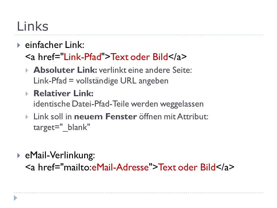 Links einfacher Link: <a href= Link-Pfad >Text oder Bild</a> Absoluter Link: verlinkt eine andere Seite: Link-Pfad = vollständige URL angeben.