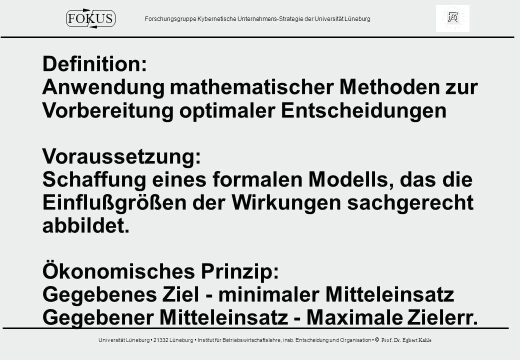 Definition: Anwendung mathematischer Methoden zur. Vorbereitung optimaler Entscheidungen. Voraussetzung: