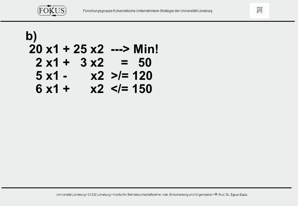 b) 20 x1 + 25 x2 ---> Min. 2 x1 + 3 x2 = 50.