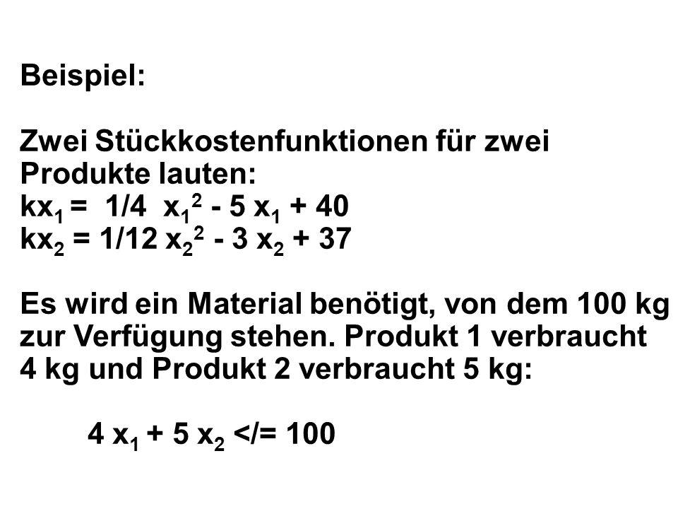 Beispiel: Zwei Stückkostenfunktionen für zwei Produkte lauten: kx1 = 1/4 x12 - 5 x1 + 40. kx2 = 1/12 x22 - 3 x2 + 37.