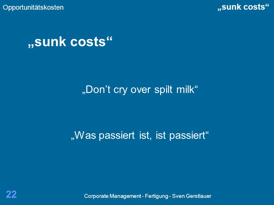 """sunk costs ""Don't cry over spilt milk"