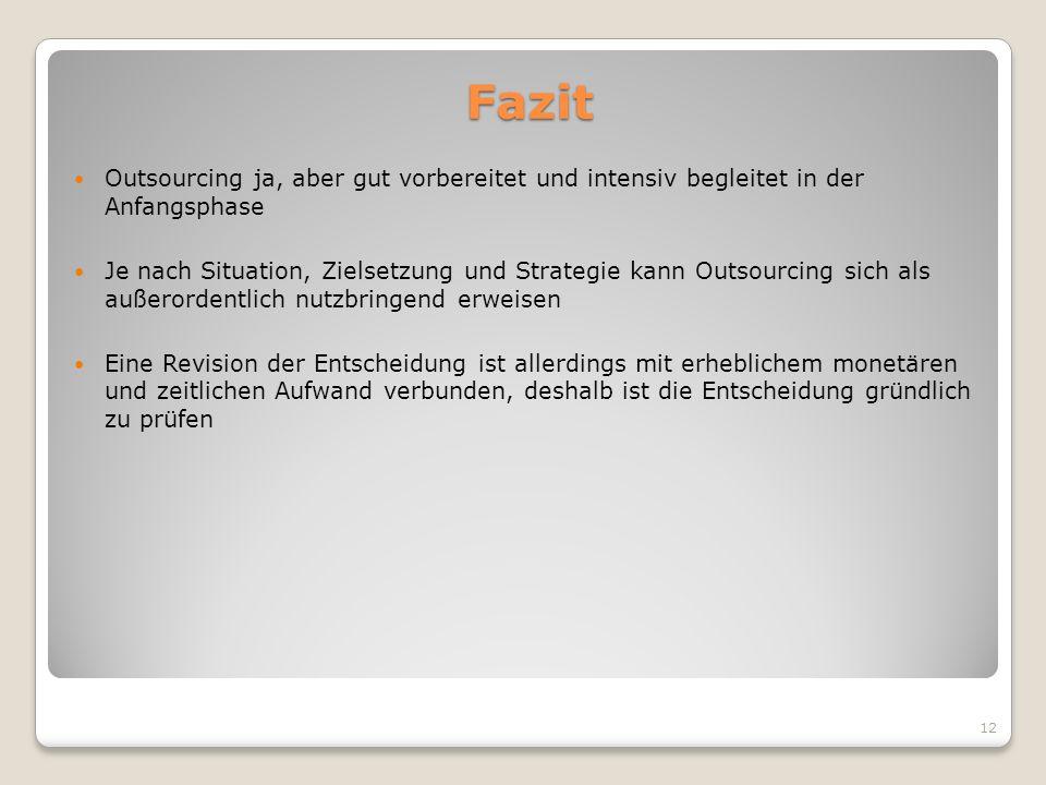 Fazit Outsourcing ja, aber gut vorbereitet und intensiv begleitet in der Anfangsphase.