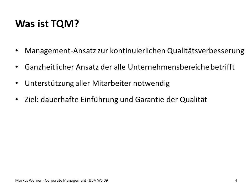 Was ist TQM Management-Ansatz zur kontinuierlichen Qualitätsverbesserung. Ganzheitlicher Ansatz der alle Unternehmensbereiche betrifft.