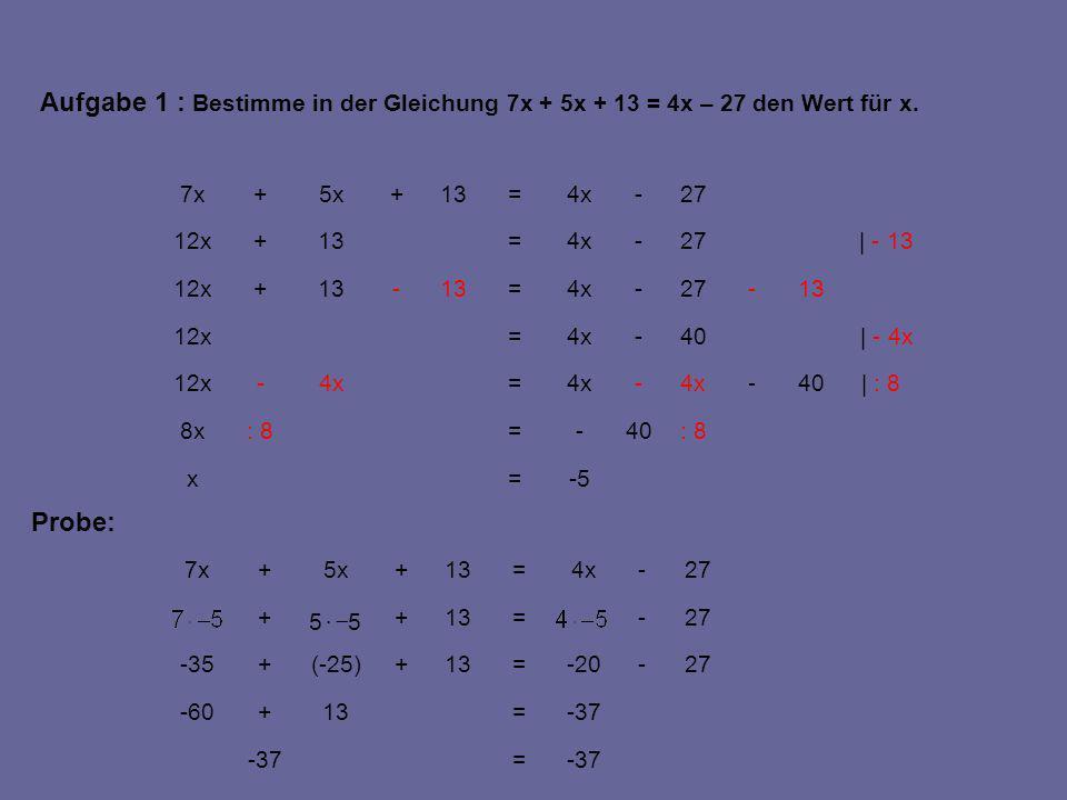 Aufgabe 1 : Bestimme in der Gleichung 7x + 5x + 13 = 4x – 27 den Wert für x.